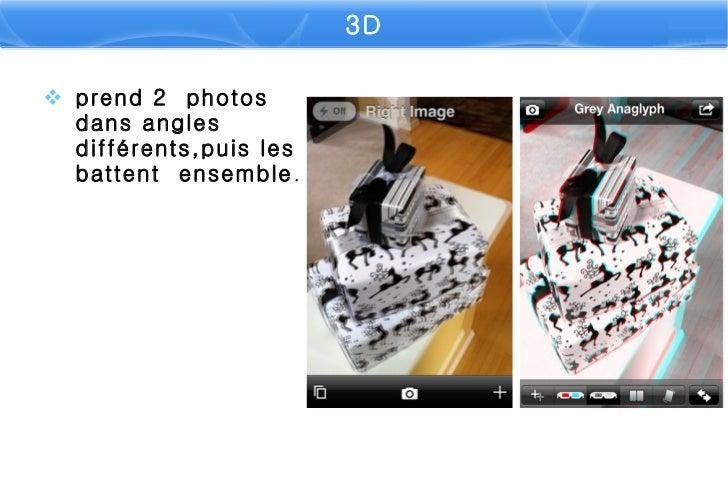 <ul><li>prend  2  photos  dans angles différents,puis les battent  ensemble . </li></ul>3D