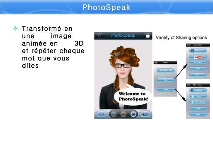 PhotoSpeak <ul><li>Transformé en une   image animée en   3D et répéter chaq u e mot que  vous  di tes </li></ul>