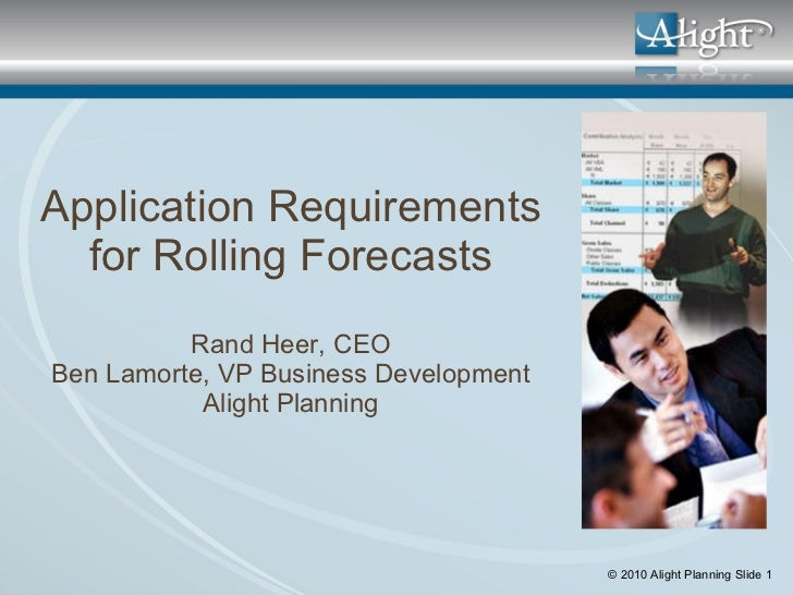 Application Requirements for Rolling Forecasts Rand Heer, CEO Ben Lamorte, VP Business Development Alight Planning