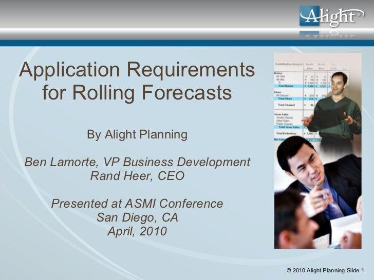 Application Requirements for Rolling Forecasts By Alight Planning Ben Lamorte, VP Business Development Rand Heer, CEO Pres...