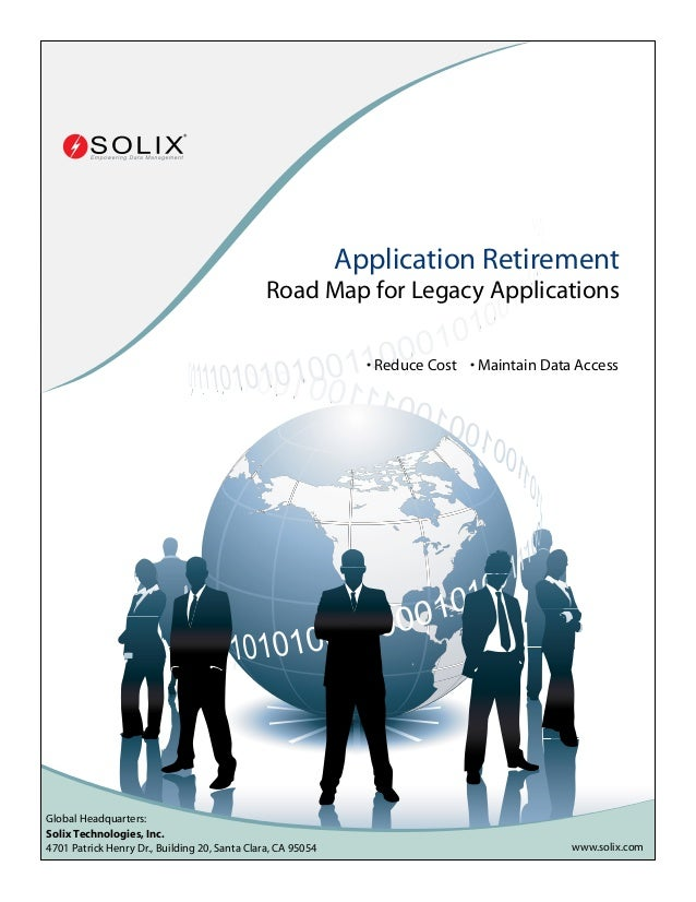 RETIRING LEGACY APPLICATIONS  Application Retirement Road Map for Legacy Applications • Reduce Cost • Maintain Data Access...
