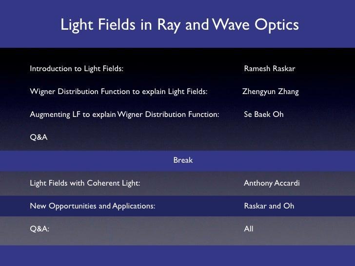 Light Fields in Ray and Wave Optics  Introduction to Light Fields:                                 Ramesh Raskar  Wigner D...