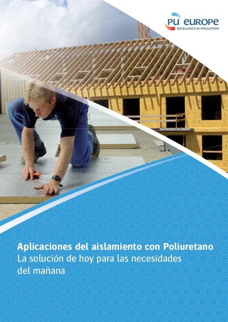 Aplicaciones del aislamiento con PoliuretanoLa solución de hoy para las necesidadesdel mañana