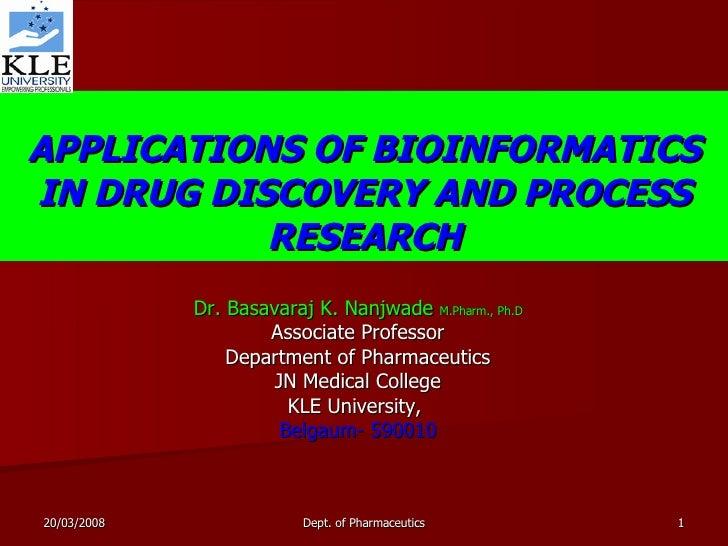 APPLICATIONS OF BIOINFORMATICS IN DRUG DISCOVERY AND PROCESS RESEARCH Dr. Basavaraj K. Nanjwade  M.Pharm., Ph.D Associate ...