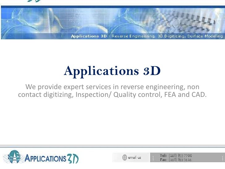 Applications 3D<br />We provide expert services in reverse engineering, non contact digitizing, Inspection/ Quality contro...