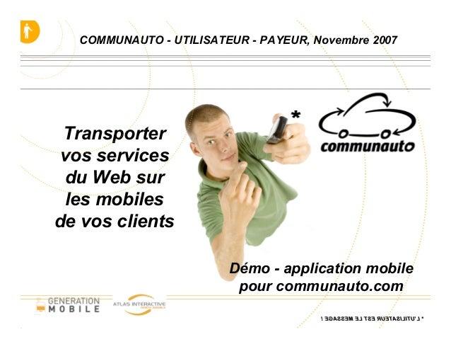 COMMUNAUTO - UTILISATEUR - PAYEUR, Novembre 2007 Transporter vos services  du Web sur  les mobilesde vos clients          ...