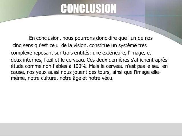 CONCLUSION En conclusion, nous pourrons donc dire que l'un de nos cinq sens qu'est celui de la vision, constitue un systèm...