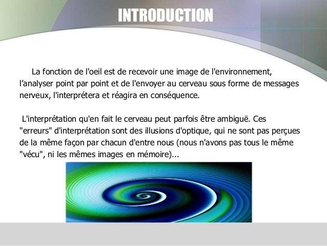 INTRODUCTION  La fonction de l'oeil est de recevoir une image de l'environnement, l'analyser point par point et de l'envoy...