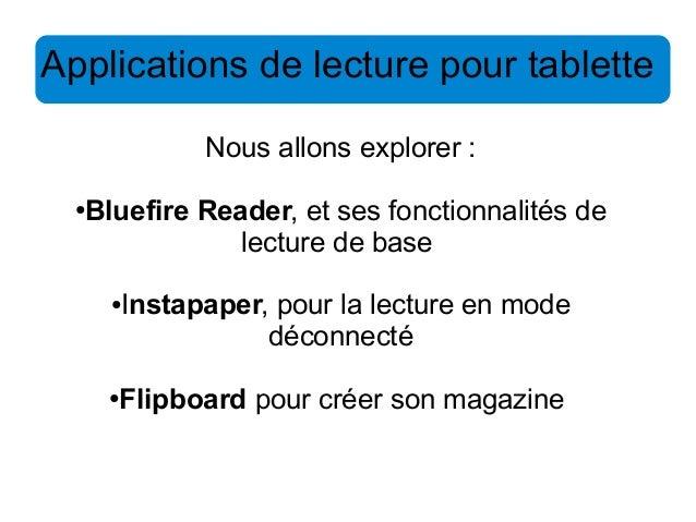 Applications de lecture pour tablette  Nous allons explorer :  ●Bluefire Reader, et ses fonctionnalités de  lecture de bas...