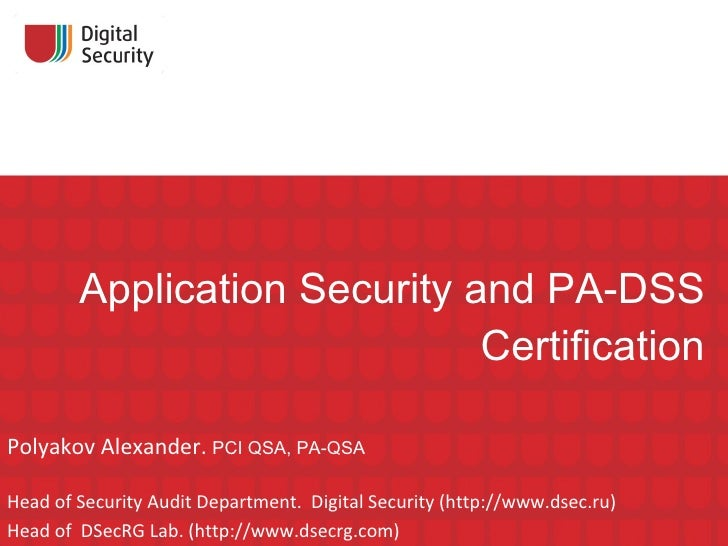Application Security and PA-DSS Certification Polyakov Alexander.  PCI QSA ,  PA-QSA Head of Security Audit Department.  D...