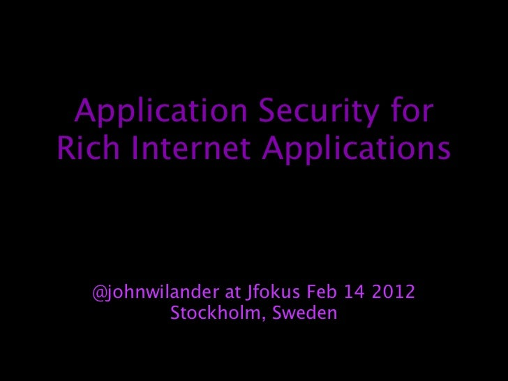 Application Security forRich Internet Applications  @johnwilander at Jfokus Feb 14 2012          Stockholm, Sweden