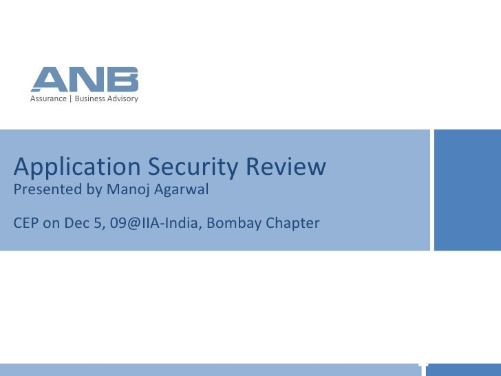 Application Security Review Presented by Manoj Agarwal CEP on Dec 5, 09@IIA-India, Bombay Chapter