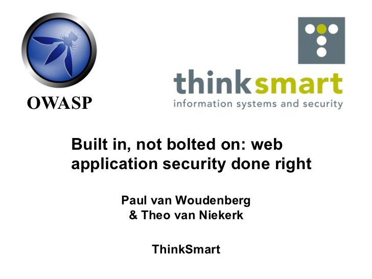 OWASP   Built in, not bolted on: web   application security done right         Paul van Woudenberg          & Theo van Nie...