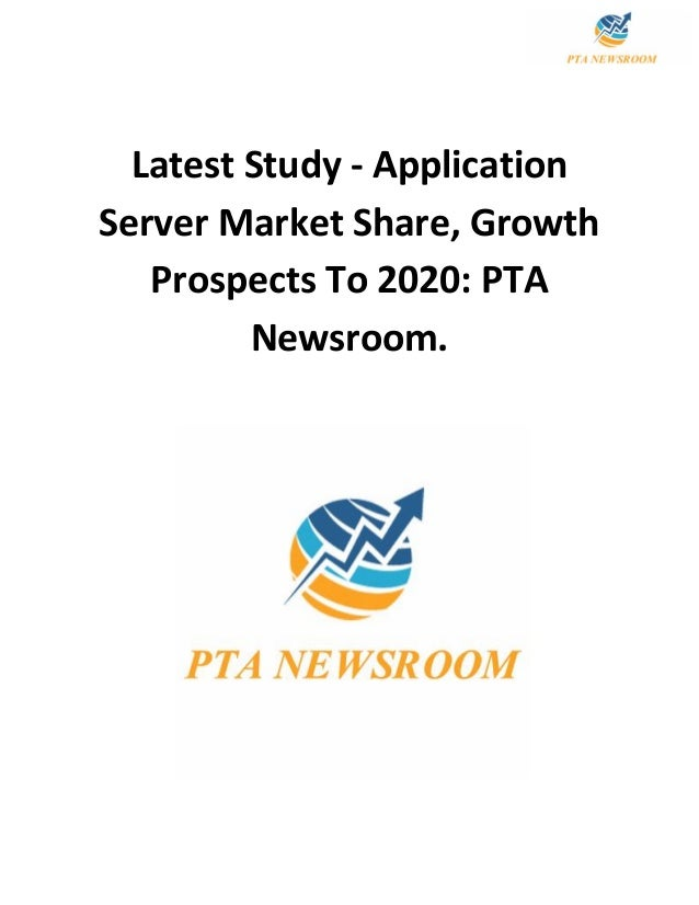 Latest Study - Application Server Market Share, Growth Prospects To 2020: PTA Newsroom.