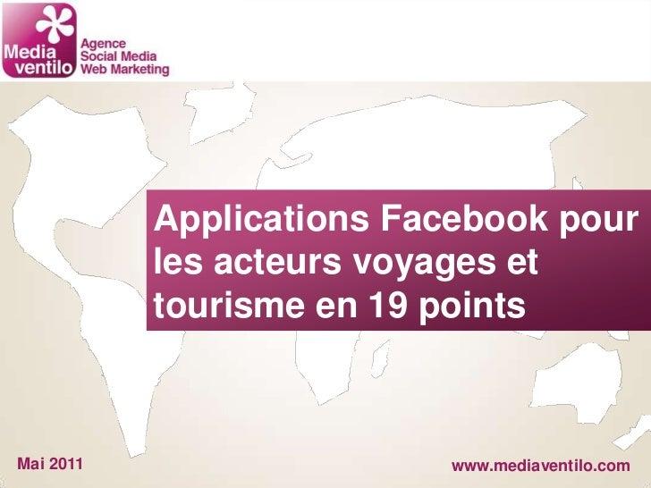 Applications Facebook pour <br />les acteurs voyages et <br />tourisme en 19 points<br />Mai 2011<br />www.mediaventilo.co...