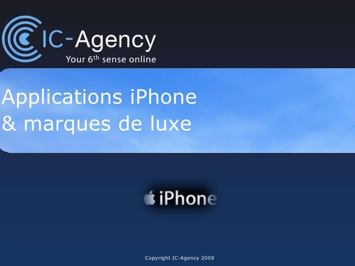Applications iPhone  & marques de luxe Copyright IC-Agency 2010 Version mise à jour avec les témoignages de professionnels...