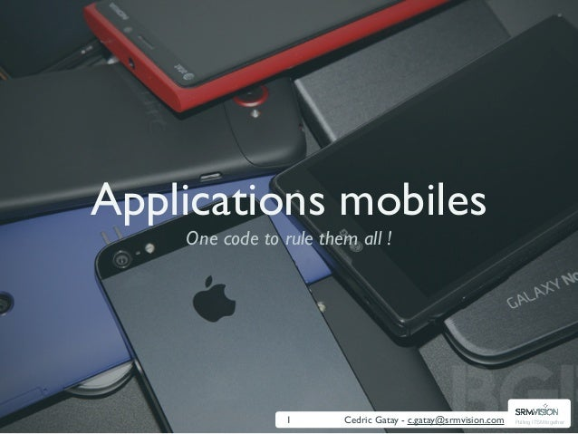 Applications mobiles    One code to rule them all !                 1      Cedric Gatay - c.gatay@srmvision.com   Pulling ...