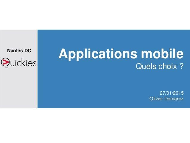 Applications mobile Quels choix ? 27/01/2015 Olivier Demarez Nantes DC