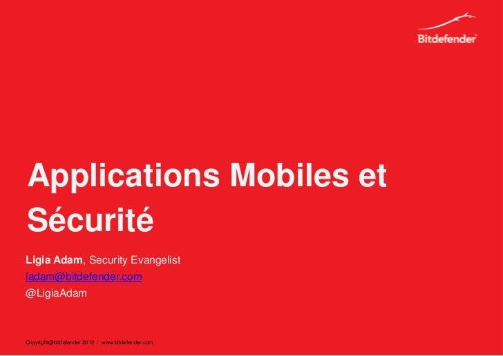 Applications Mobiles etSécuritéLigia Adam, Security Evangelistladam@bitdefender.com@LigiaAdamCopyright@bitdefender 2012 / ...
