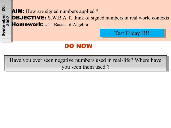 AIM:  How are signed numbers applied ? OBJECTIVE:  S.W.B.A.T. think of signed numbers in real world contexts Homework:  #4...