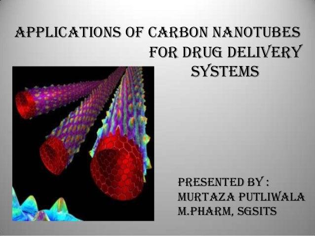 APPLICATIONS OF CARBON NANOTUBESFOR DRUG DELIVERYSYSTEMSPRESENTED BY :MURTAZA PUTLIWALAM.PHARM, SGSITS