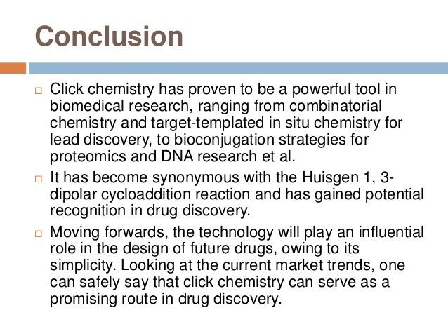 Conclusion  Click chemistry has proven to be a powerful tool in biomedical research, ranging from combinatorial chemistry...
