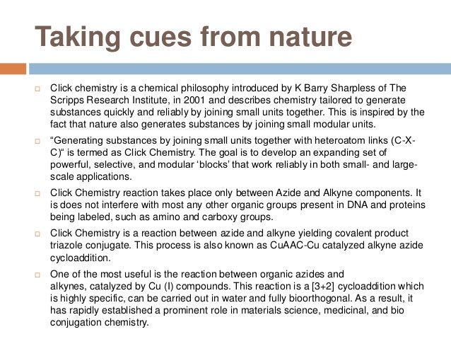 Taking cues from nature  Click chemistry is a chemical philosophy introduced by K Barry Sharpless of The Scripps Research...