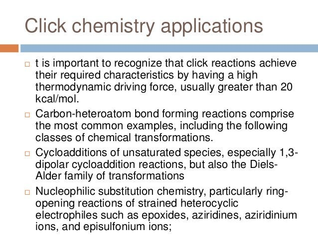 Click chemistry applications  t is important to recognize that click reactions achieve their required characteristics by ...