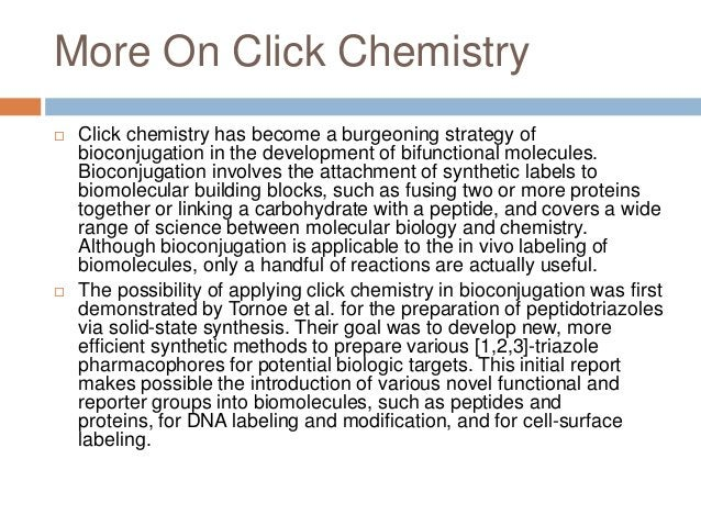 More On Click Chemistry  Click chemistry has become a burgeoning strategy of bioconjugation in the development of bifunct...