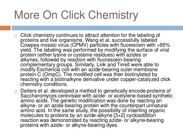 More On Click Chemistry  Click chemistry continues to attract attention for the labeling of proteins and live organisms. ...