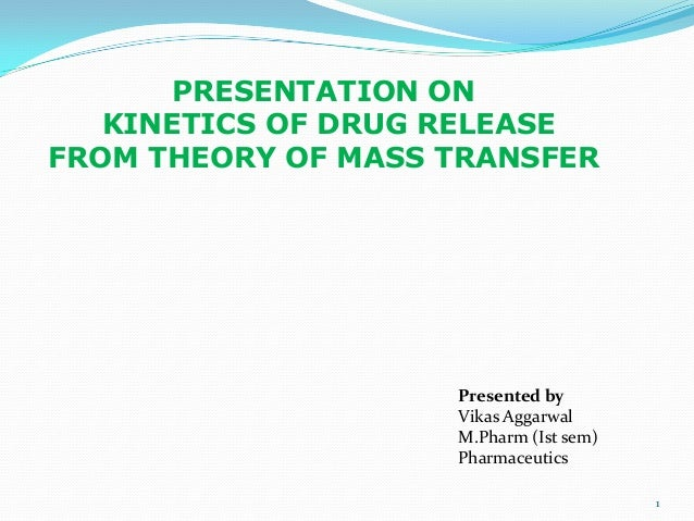 PRESENTATION ON   KINETICS OF DRUG RELEASEFROM THEORY OF MASS TRANSFER                    Presented by                    ...