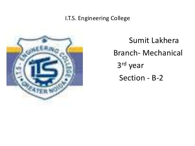 I.T.S. Engineering College • Sumit Lakhera • Branch- Mechanical • 3rd year • Section - B-2 •