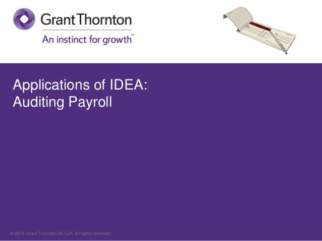 © 2013 Grant Thornton UK LLP. All rights reserved. Applications of IDEA: Auditing Payroll