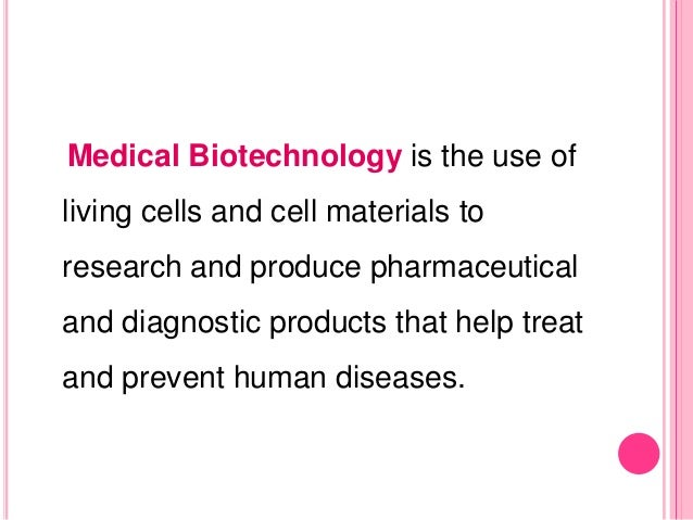 medical biotechnology The field of medical biotechnology includes research and development of  technology used in the medical, agricultural and pharmaceutical industries  medical.