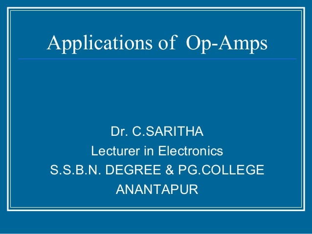 Applications of Op-Amps          Dr. C.SARITHA      Lecturer in ElectronicsS.S.B.N. DEGREE & PG.COLLEGE           ANANTAPUR