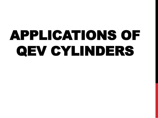 APPLICATIONS OF QEV CYLINDERS