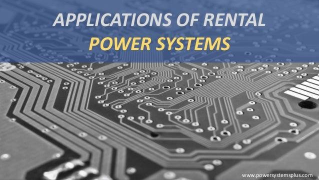 APPLICATIONS OF RENTAL POWER SYSTEMS www.powersystemsplus.com
