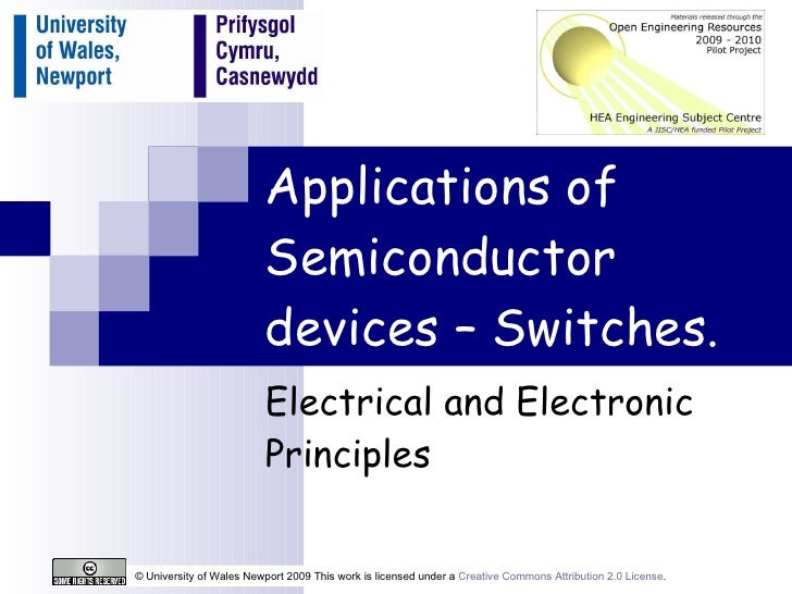 Applications of Semiconductor devices – Switches. Electrical and Electronic Principles © University of Wales Newport 2009 ...