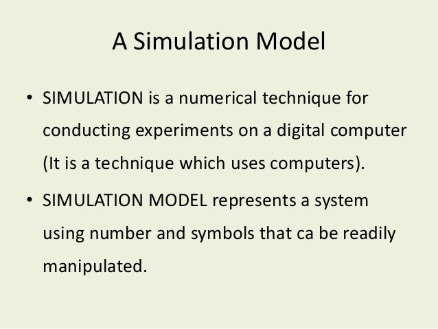 Simulation Modelling Classifications Static vs. Dynamic: • Static: No attempts to model a time sequence of changes. • Dyna...