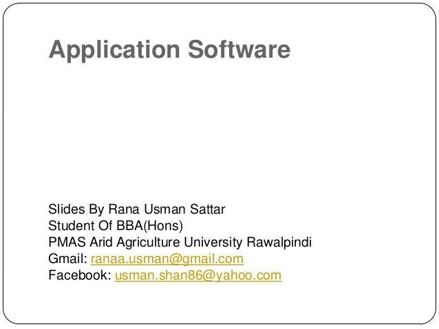 Application SoftwareSlides By Rana Usman SattarStudent Of BBA(Hons)PMAS Arid Agriculture University RawalpindiGmail: ranaa...