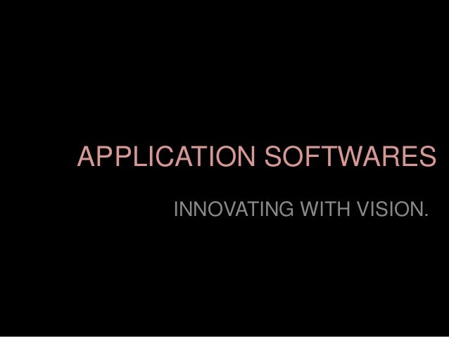 APPLICATION SOFTWARES INNOVATING WITH VISION.