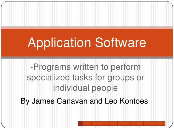 -Programs written to perform specialized tasks for groups or individual people<br />Application Software<br />By James Can...