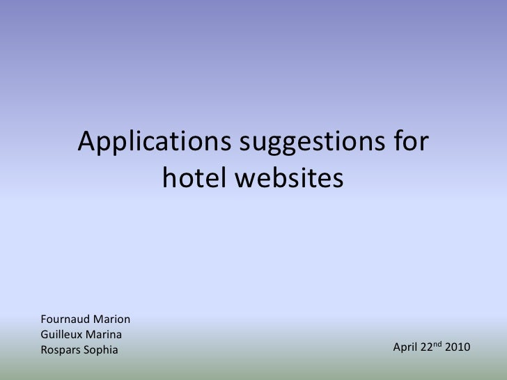 Applications suggestions for hotel websites<br />Fournaud Marion<br />Guilleux Marina<br />Rospars Sophia<br />April 22nd ...