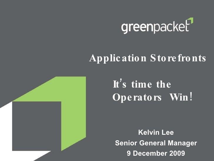 Application Storefronts  It's time the  Operators  Win! Kelvin Lee Senior General Manager 9 December 2009