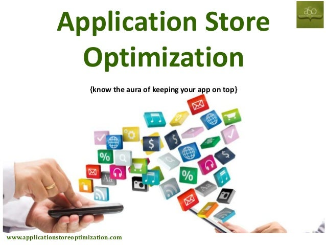 Application Store Optimization {know the aura of keeping your app on top}  www.applicationstoreoptimization.com