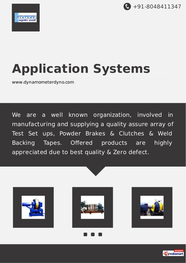 +91-8048411347 Application Systems www.dynamometerdyno.com We are a well known organization, involved in manufacturing and...