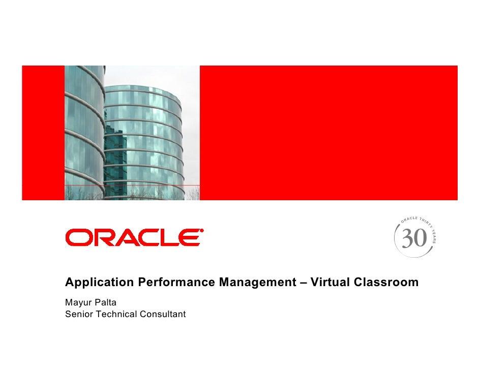 Application Performance Management – Virtual Classroom Mayur Palta Senior Technical Consultant