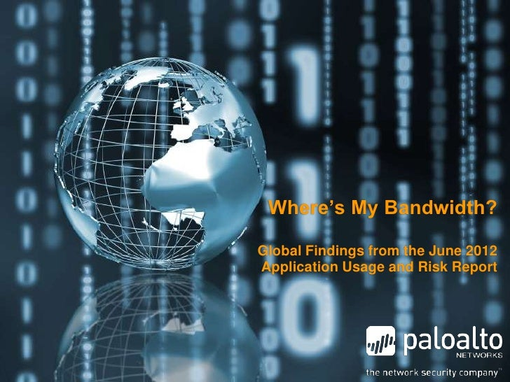 Where's My Bandwidth?Global Findings from the June 2012Application Usage and Risk Report