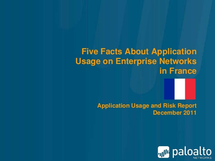 Five Facts About ApplicationUsage on Enterprise Networks                    in France     Application Usage and Risk Repor...