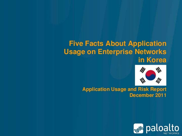 Five Facts About ApplicationUsage on Enterprise Networks                     in Korea     Application Usage and Risk Repor...